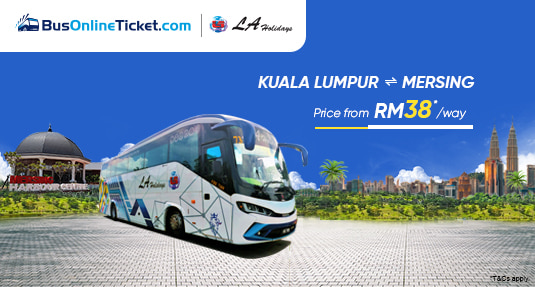 LA Holidays Bus from KL to Mersing from RM38